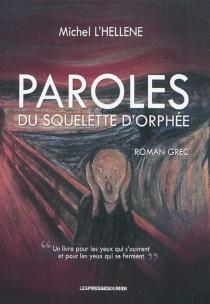 Paroles du squelette d'Orphée : roman grec - MichelL'Hellène