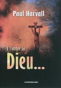 A l'ombre de Dieu... - PaulHarvall
