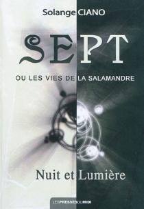 Sept ou Les vies de la Salamandre : nuit et lumière - SolangeCiano