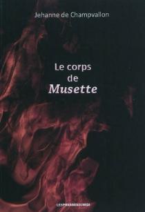 Le corps de Musette - Jehanne deChampvallon