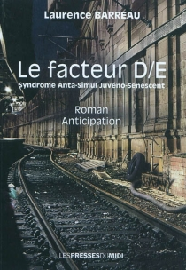Le facteur D-E : syndrome anta-simul juvéno-sénescent : roman, anticipation - Laurence Barreau