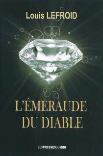 L'émeraude du diable - LouisLefroid