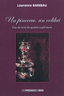 Un pinceau, un colibri : eau de rose de qualité supérieure - LaurenceBarreau