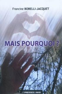 Mais pourquoi ? - FrancineBorelli-Jacquet