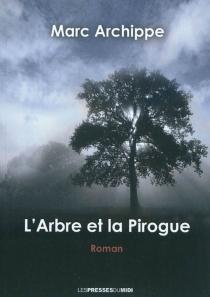 L'arbre et la pirogue - MarcArchippe