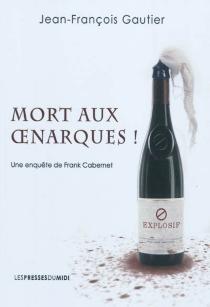 Mort aux œnarques ! : une enquête de Frank Cabernet - Jean-FrançoisGautier
