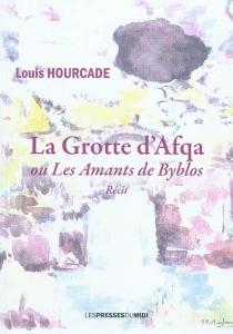 La grotte d'Afqa ou Les amants de Byblos - LouisHourcade