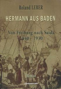 Hermann aus Baden : von Freiburg nach Saida 1840-1930 - RolandLeber