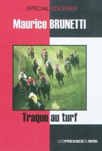 Traque au turf : les années virus : roman spécial course - MauriceBrunetti