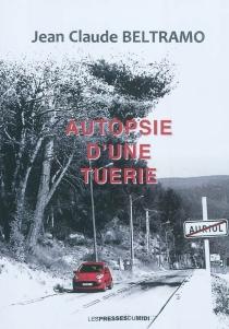 Autopsie d'une tuerie - Jean-ClaudeBeltramo