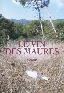 Le vin des Maures : polar - SylvieCallet