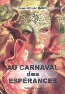 Au carnaval des espérances - Jean-ClaudeBaise