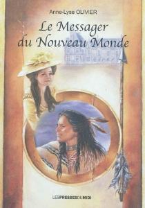Le messager du Nouveau Monde - Anne-LyseOlivier