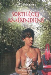 Sortilèges amérindiens - Jean-ClaudeBaise