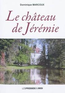 Le château de Jérémie - DominiqueMarcoux