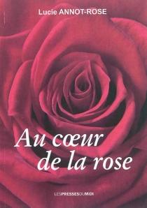 Au coeur de la rose - LucieAnnot-Rose