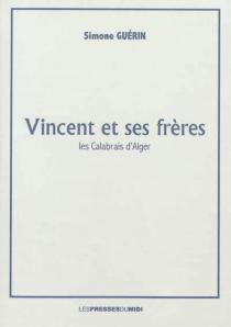 Vincent et ses frères : les Calabrais d'Alger - SimoneGuerin