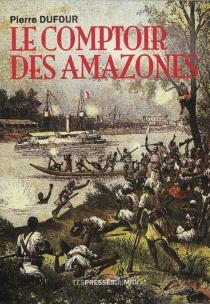 Le comptoir des amazones - PierreDufour