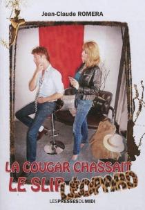 La cougar chassait le slip léopard - Jean-ClaudeRomera