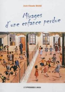 Mirages d'une enfance perdue - Jean-ClaudeBaise