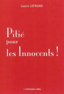 Pitié pour les innocents ! - LouisLefroid