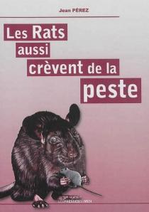 Les rats aussi crèvent de la peste - JeanPérez