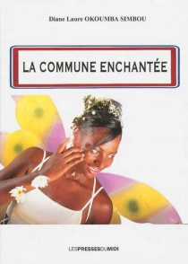 La commune enchantée - Diane LaureOkoumba Simbou