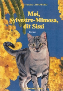 Moi, Sylvestre-Mimosa, dit Sissi - Francine Chiappero