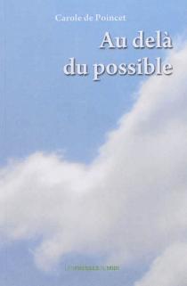 Au-delà du possible - Carole dePoincet