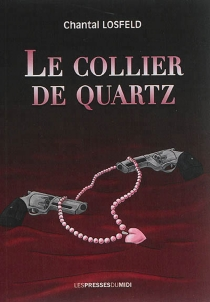 Le collier de quartz - Chantal Losfeld
