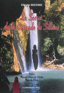 Le secret de la cascade de Sillans - Claude Secondi