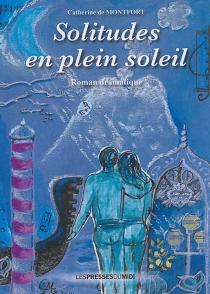Solitudes en plein soleil : roman dramatique - Catherine deMontfort