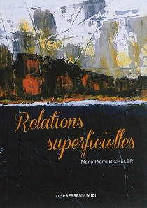 Relations superficielles - Marie-Pierre Bicheler