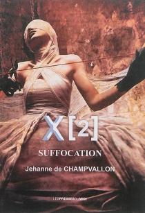 X 2 : suffocation - Jehanne deChampvallon