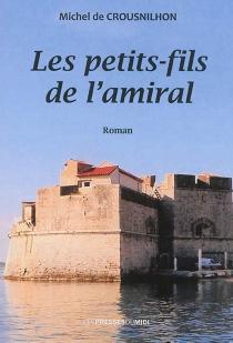 Les petits-fils de l'amiral - Michel deCrousnilhon