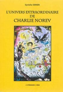L'univers extraordinaire de Charlie Norev - CyrielleCohen