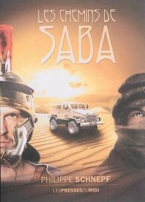 Les chemins de Saba : récits fantastiques - PhilippeSchnepf