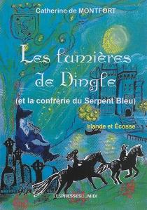 Les lumières de Dingle : et la confrérie du serpent bleu : Irlande et Ecosse - Catherine deMontfort