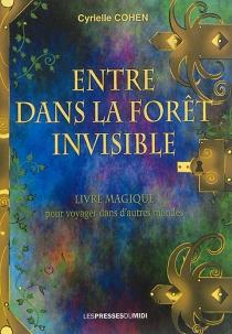 Entre dans la forêt invisible : livre magique pour voyager dans d'autres mondes - CyrielleCohen