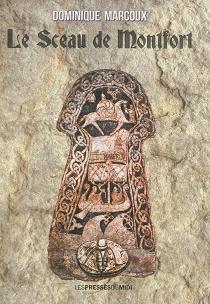 Le sceau de Montfort - DominiqueMarcoux