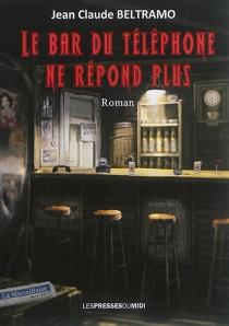Le bar du Téléphone ne répond plus - Jean-ClaudeBeltramo