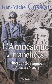 L'amnésique des tranchées : l'incroyable énigme d'Anthelme Mangin - Jean-MichelCosson