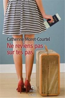 Ne reviens pas sur tes pas - CatherineMoret-Courtel