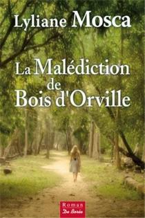 La malédiction de Bois d'Orville - LylianeMosca