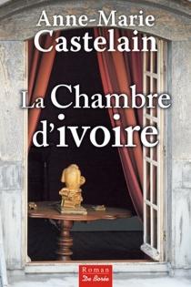 La chambre d'ivoire - Anne-MarieCastelain