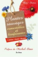 Plantes sauvages comestibles et bienfaisantes : cuisine, santé, beauté