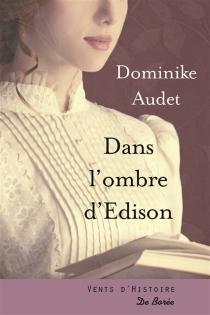 Dans l'ombre d'Edison : roman historique - DominikeAudet