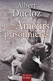 Les amours prisonnières - AlbertDucloz