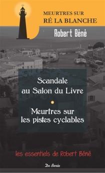 Scandale au Salon du livre de Ré la Blanche| Meurtres sur les pistes cyclables de Ré la Blanche - RobertBéné