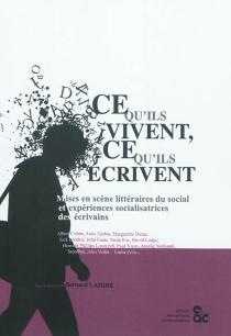 Ce qu'ils vivent, ce qu'ils écrivent : mises en scène littéraires du social et expériences socialisatrices des écrivains -